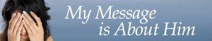 Mesajul meu este despre El