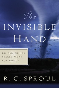 The Invisible Hand by Dr. R.C. Sproul